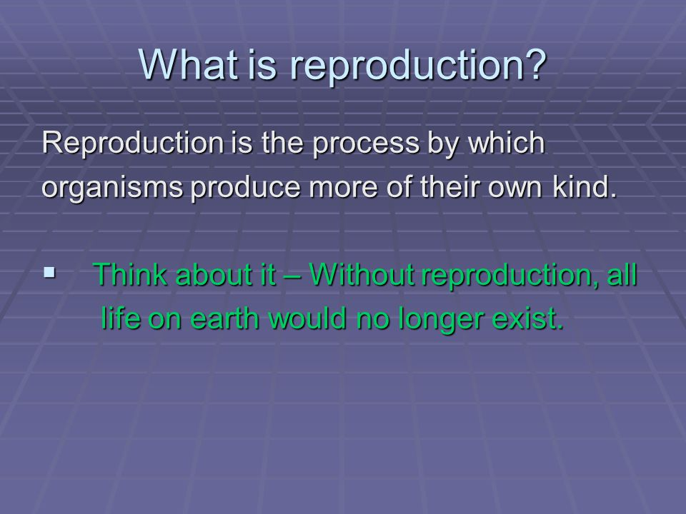 What is reproduction Reproduction is the process by which