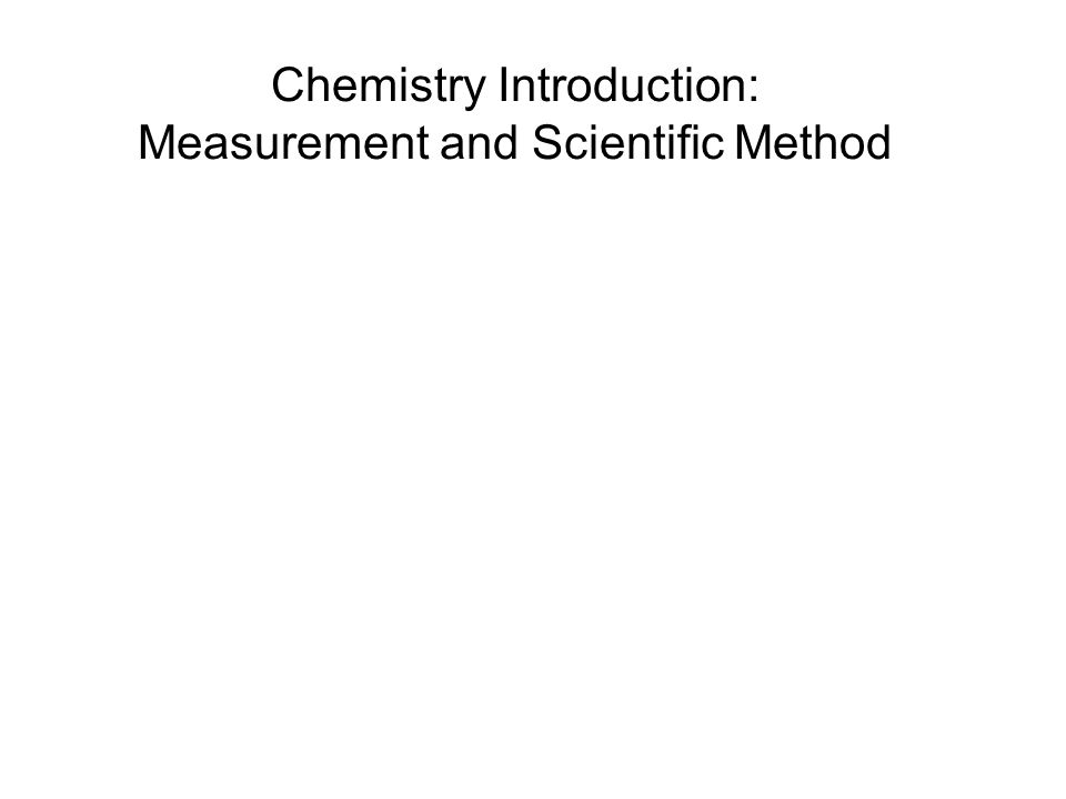 Chemistry Introduction: Measurement and Scientific Method