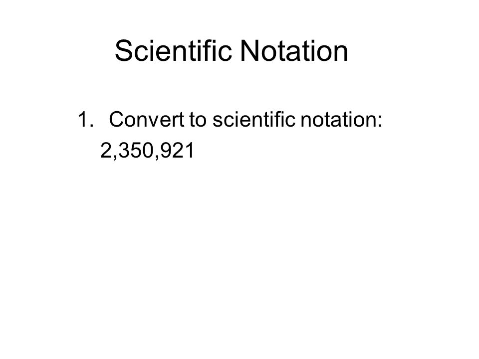 Convert to scientific notation: 2,350,921