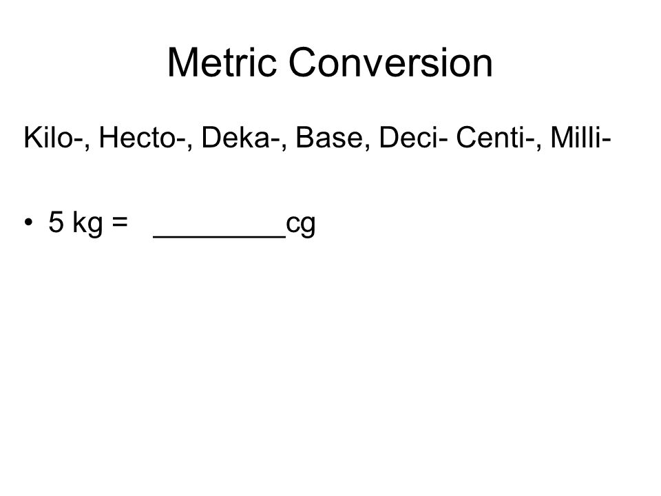 Metric Conversion Kilo-, Hecto-, Deka-, Base, Deci- Centi-, Milli-