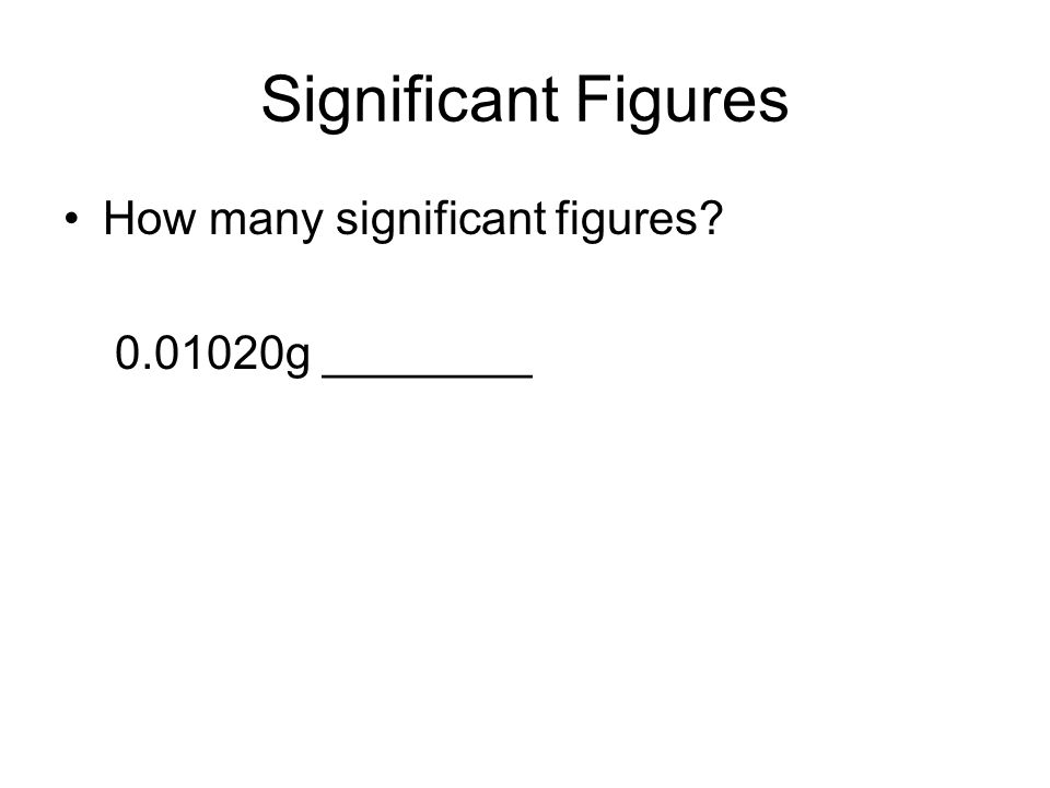 Significant Figures How many significant figures 0.01020g ________