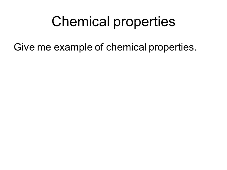 Chemical properties Give me example of chemical properties.