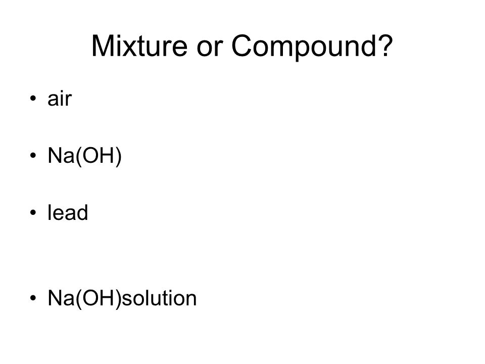 Mixture or Compound air Na(OH) lead Na(OH)solution