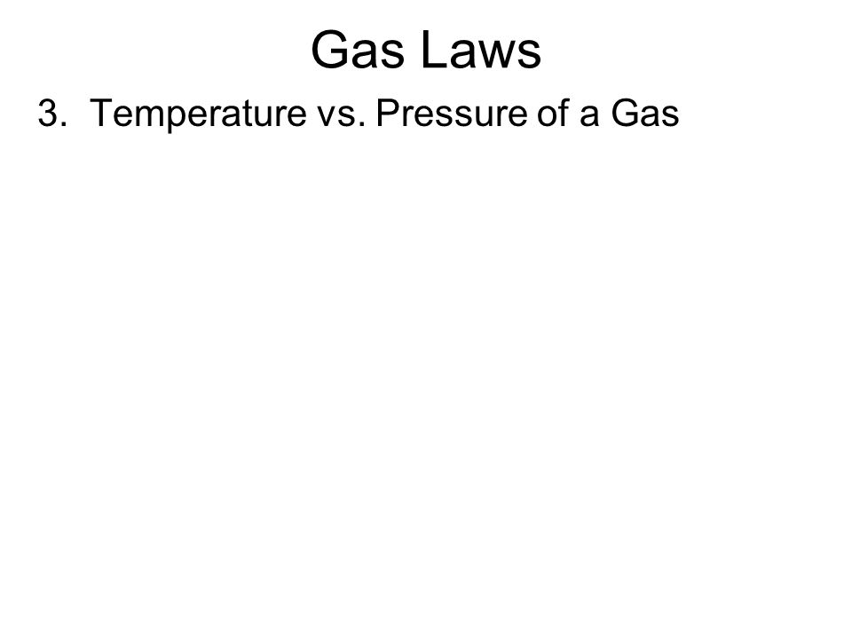 Gas Laws 3. Temperature vs. Pressure of a Gas