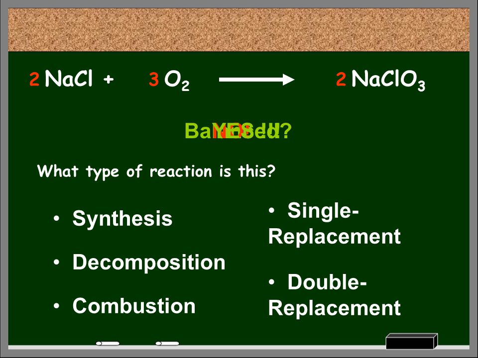 NaCl + O2 NaClO3 Balanced YES !!! NO! Single-Replacement Synthesis