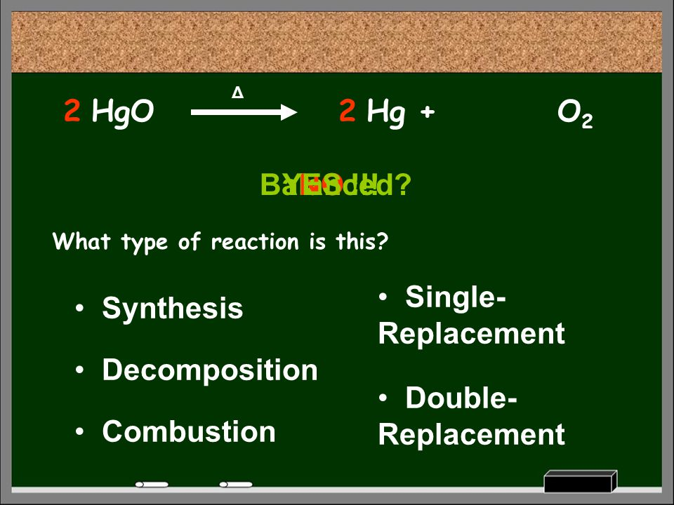 2 HgO 2 Hg + O2 Balanced YES !!! NO Single-Replacement Synthesis