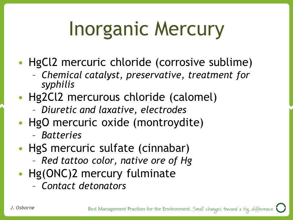Inorganic Mercury HgCl2 mercuric chloride (corrosive sublime)
