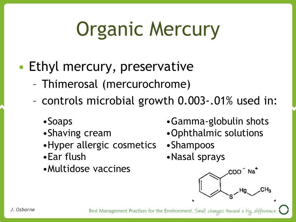 Organic Mercury Ethyl mercury, preservative Thimerosal (mercurochrome)