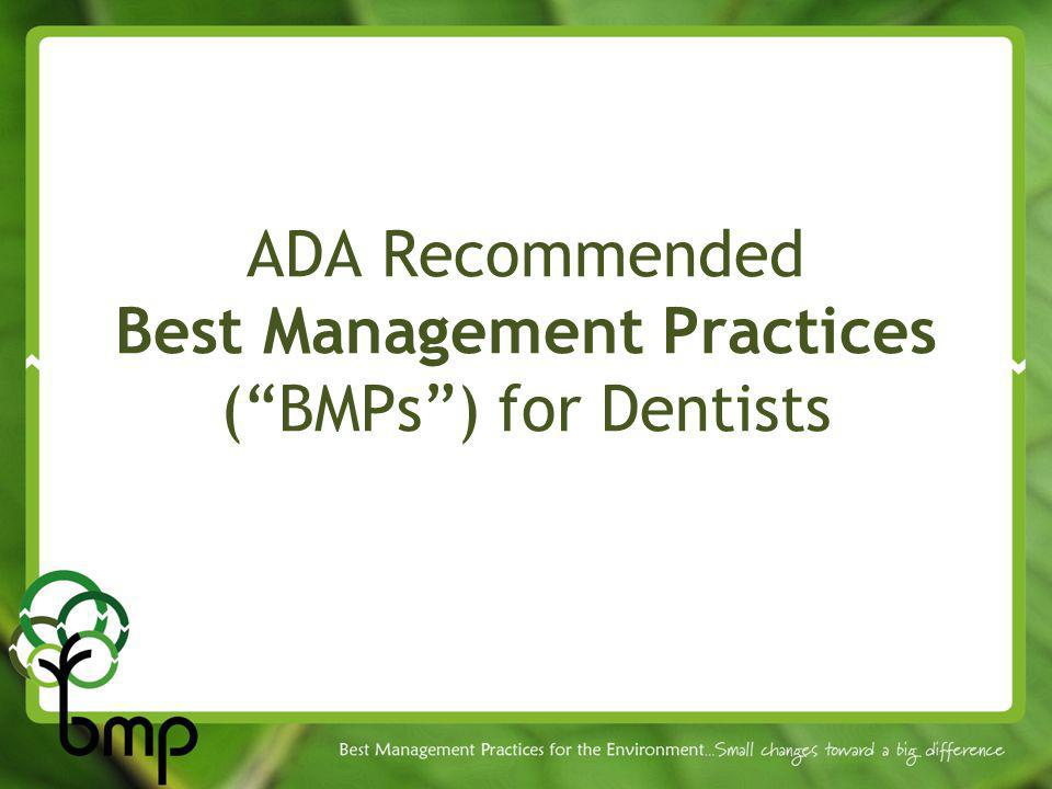 ADA Recommended Best Management Practices ( BMPs ) for Dentists