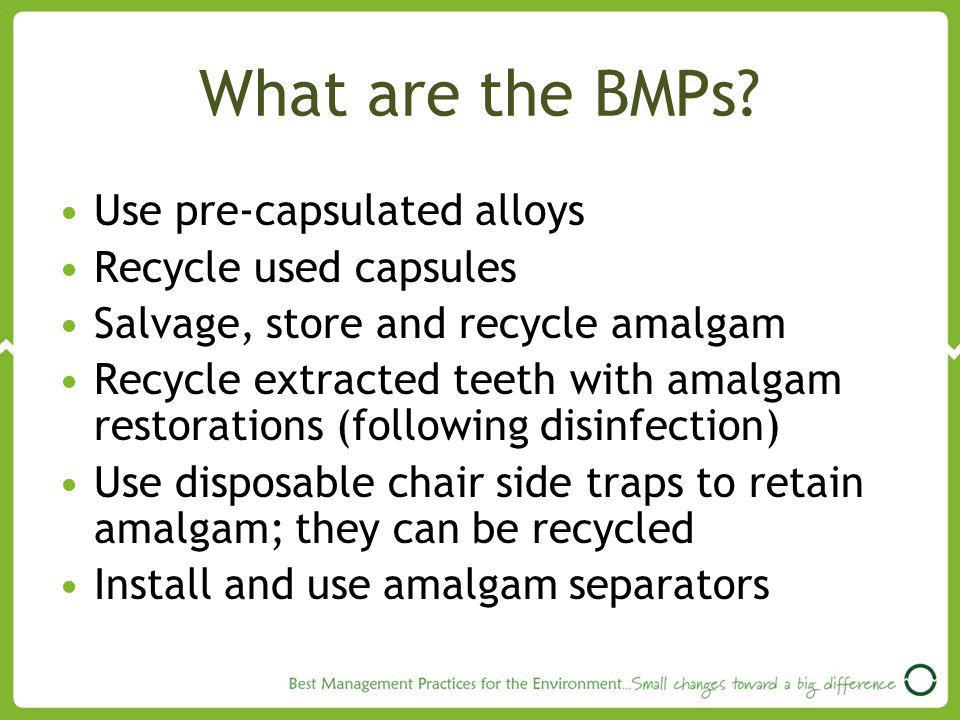 What are the BMPs Use pre-capsulated alloys Recycle used capsules