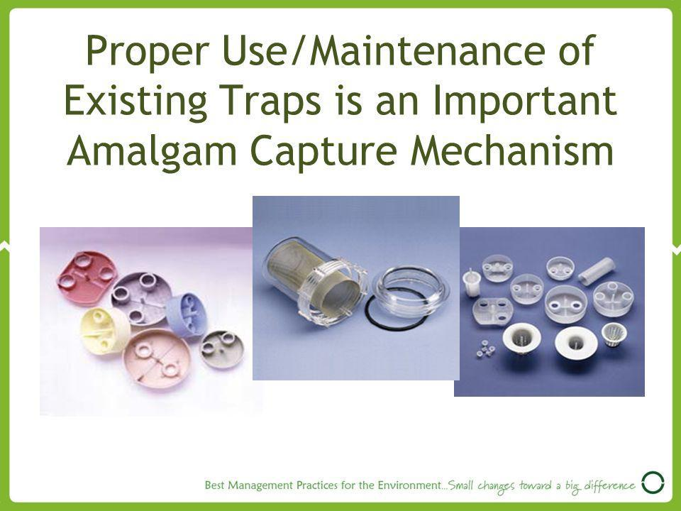 Proper Use/Maintenance of Existing Traps is an Important Amalgam Capture Mechanism