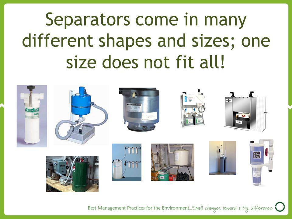 Separators come in many different shapes and sizes; one size does not fit all!