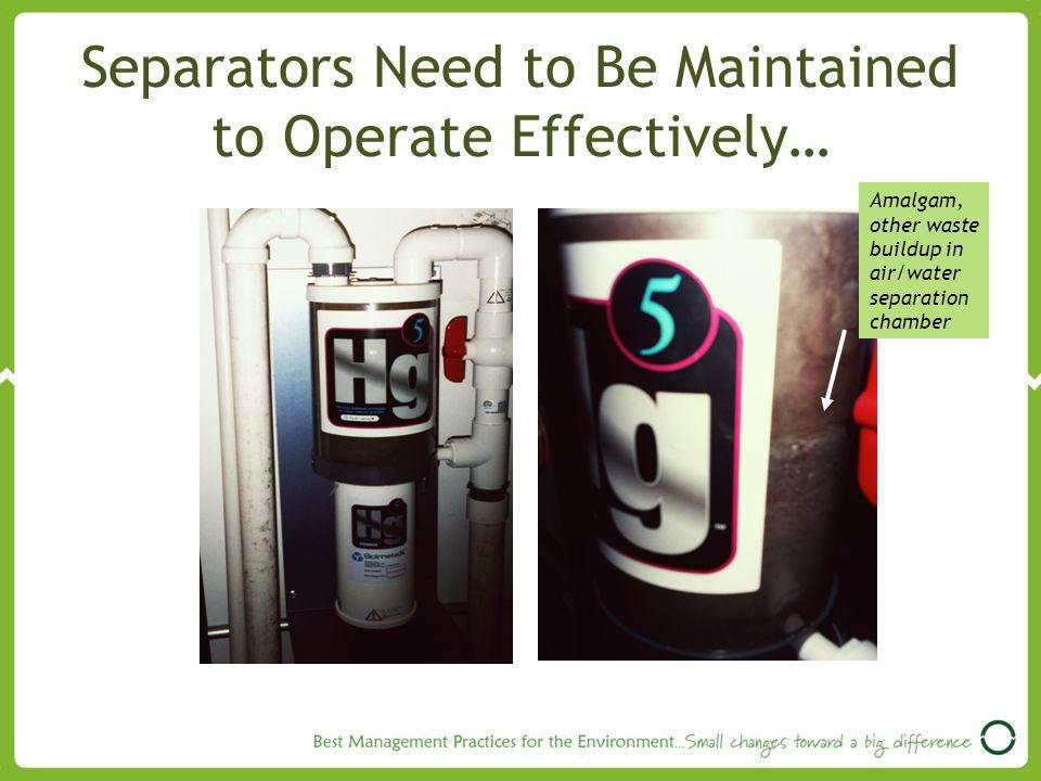 Separators Need to Be Maintained to Operate Effectively…