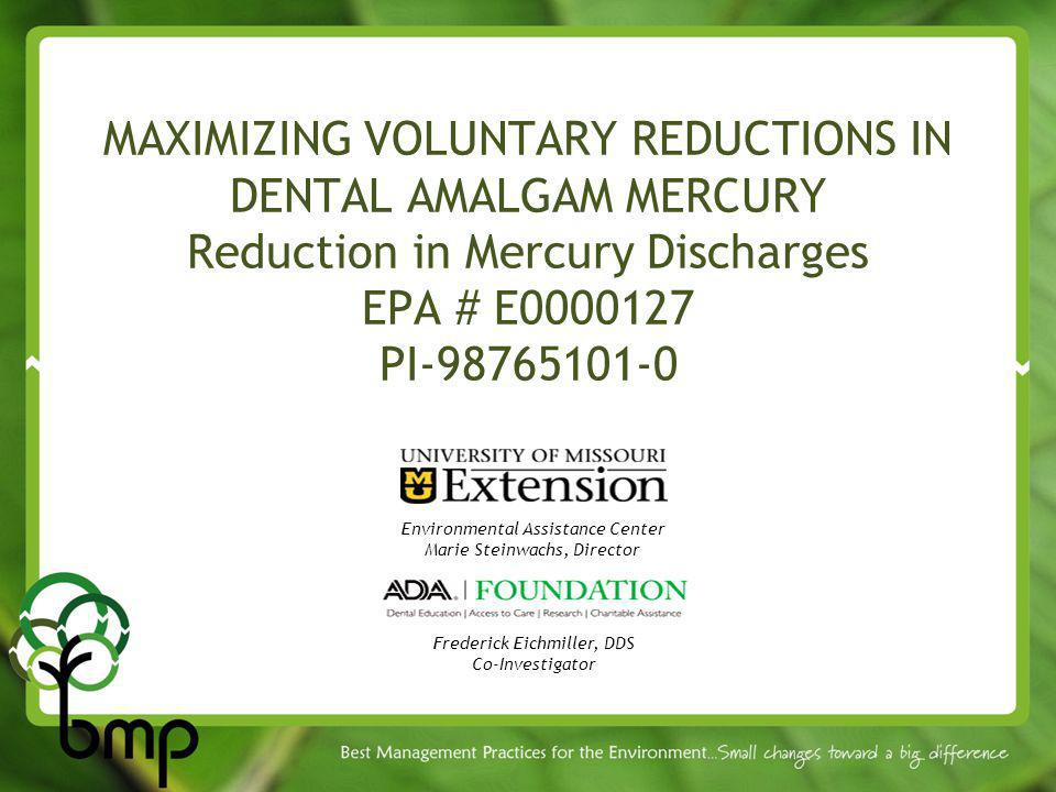 MAXIMIZING VOLUNTARY REDUCTIONS IN DENTAL AMALGAM MERCURY Reduction in Mercury Discharges EPA # E PI