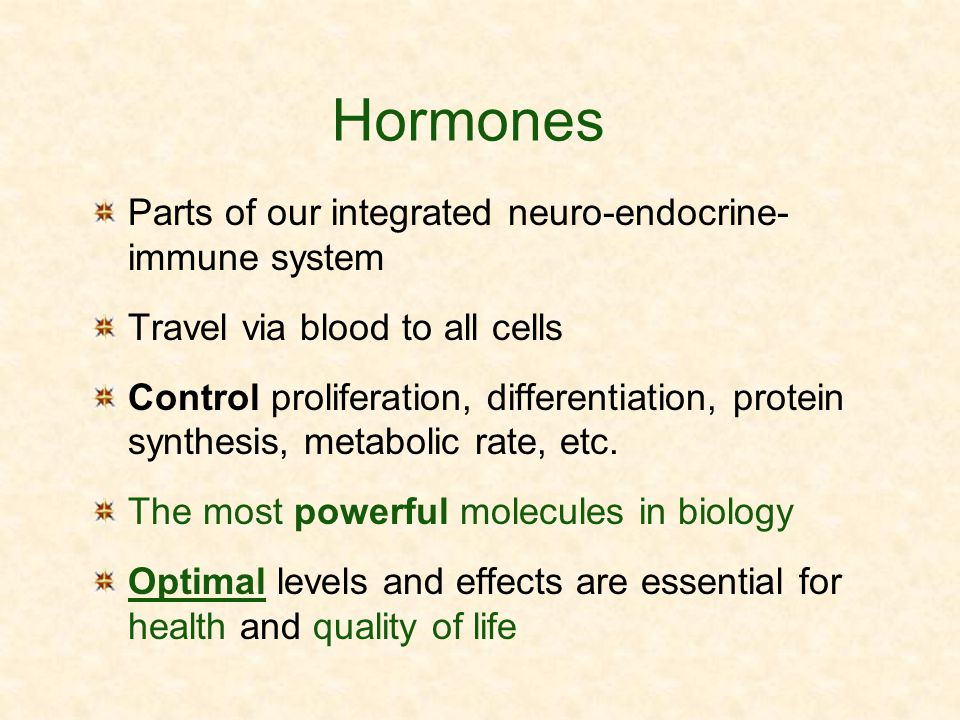 Hormones Parts of our integrated neuro-endocrine- immune system