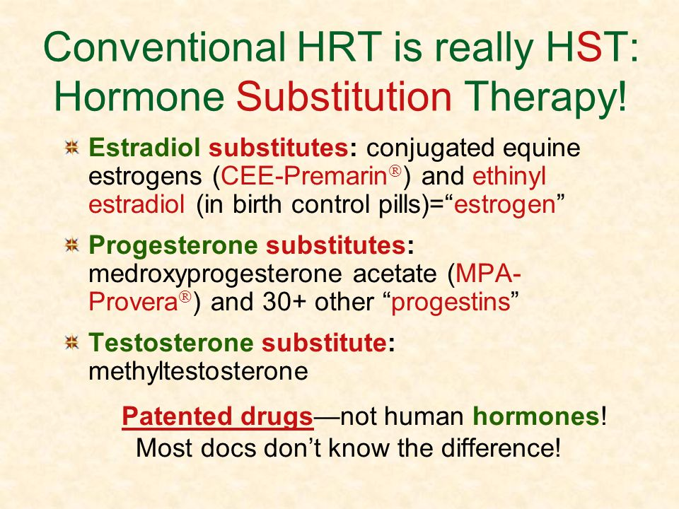 Conventional HRT is really HST: Hormone Substitution Therapy!