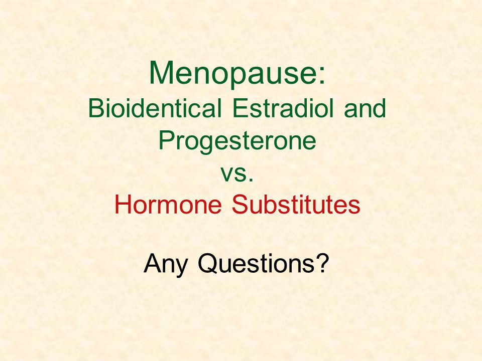 Menopause: Bioidentical Estradiol and Progesterone vs