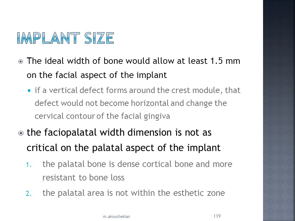Implant Size The ideal width of bone would allow at least 1.5 mm on the facial aspect of the implant.