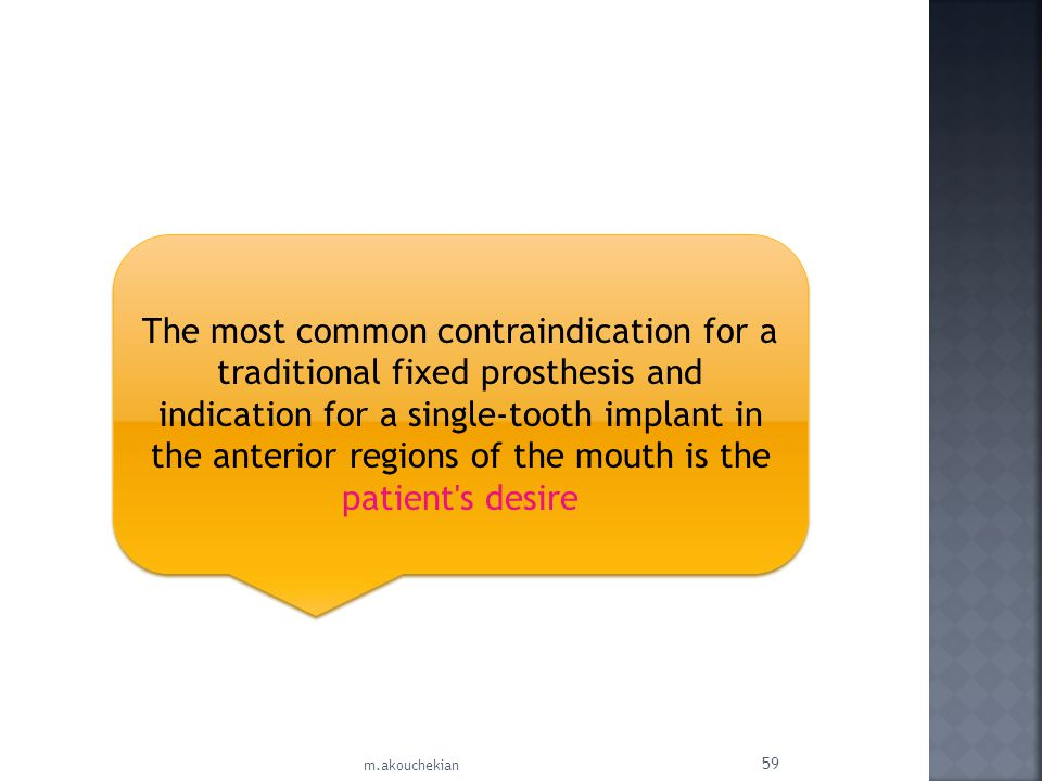 The most common contraindication for a traditional fixed prosthesis and indication for a single-tooth implant in the anterior regions of the mouth is the patient s desire