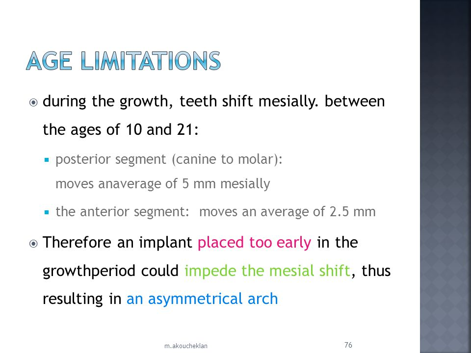Age Limitations during the growth, teeth shift mesially. between the ages of 10 and 21: