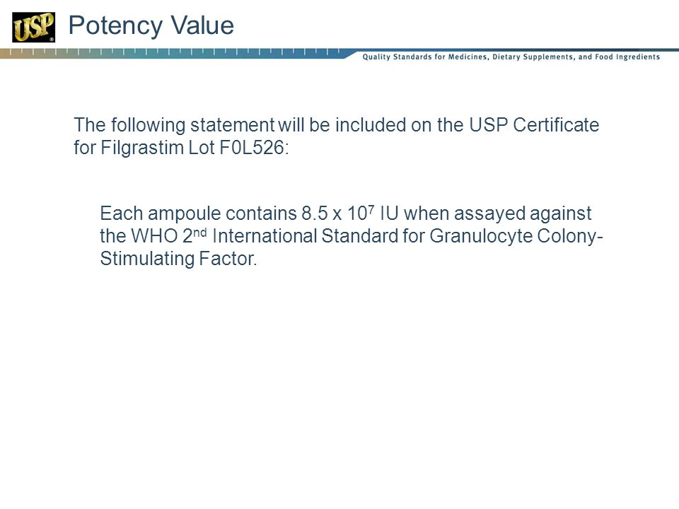 Potency Value The following statement will be included on the USP Certificate for Filgrastim Lot F0L526: