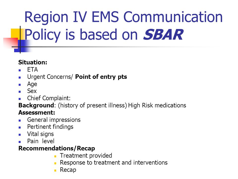 Region IV EMS Communication Policy is based on SBAR