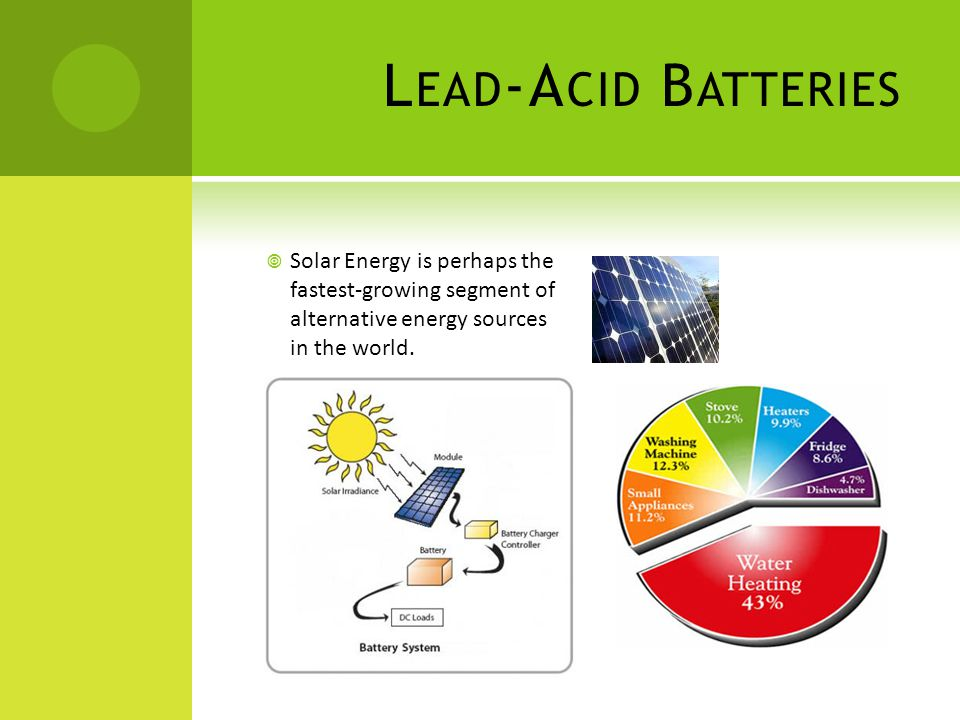 Lead-Acid Batteries Solar Energy is perhaps the fastest-growing segment of alternative energy sources in the world.