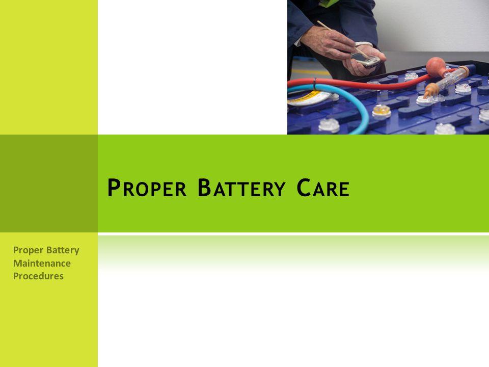 Proper Battery Care Proper Battery Maintenance Procedures