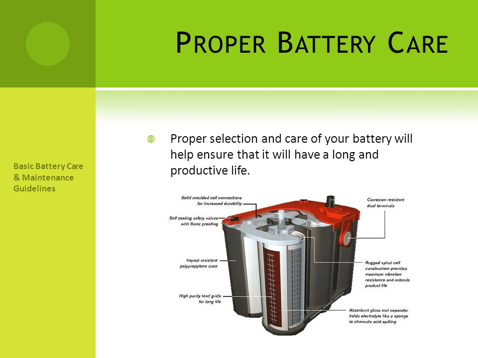 Proper Battery Care Proper selection and care of your battery will help ensure that it will have a long and productive life.