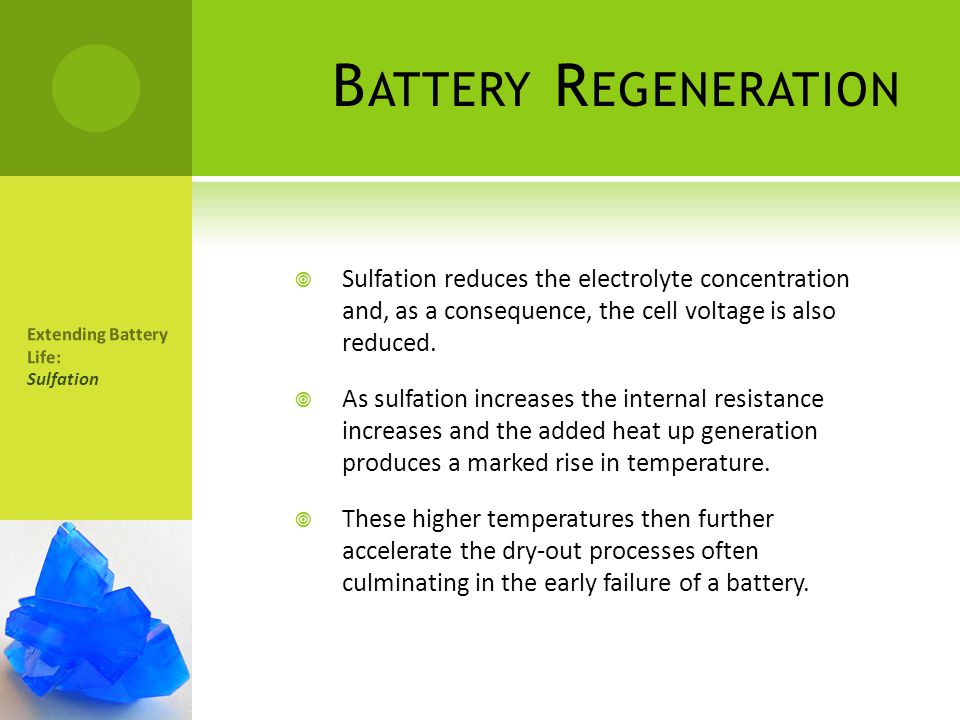 Battery Regeneration Sulfation reduces the electrolyte concentration and, as a consequence, the cell voltage is also reduced.