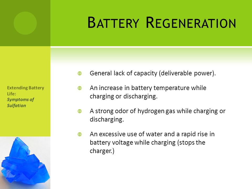Battery Regeneration General lack of capacity (deliverable power).