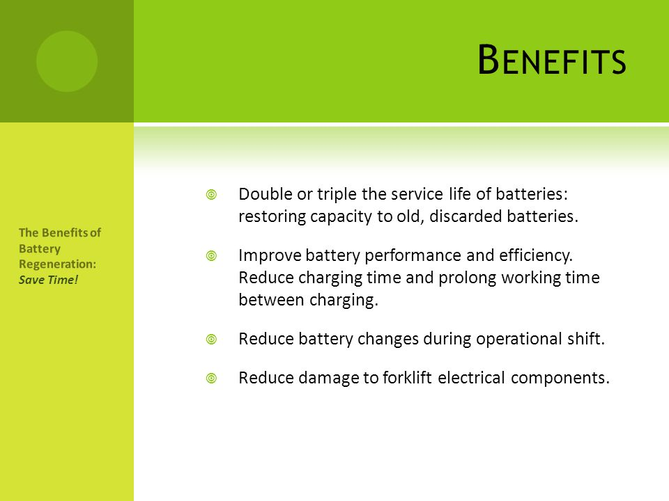 Benefits Double or triple the service life of batteries: restoring capacity to old, discarded batteries.
