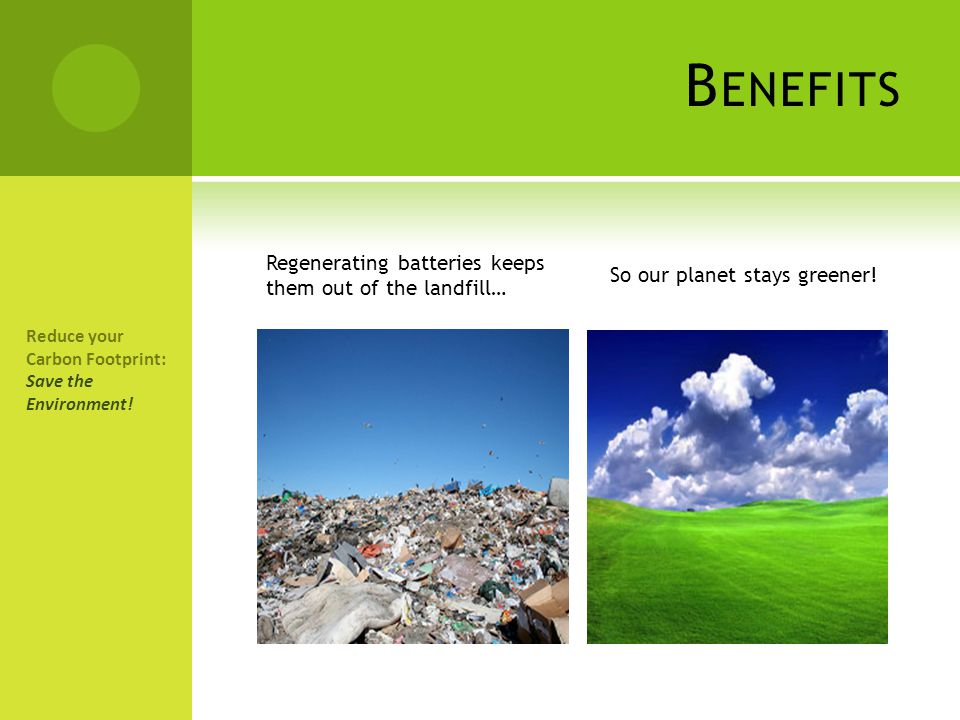Benefits Regenerating batteries keeps them out of the landfill…