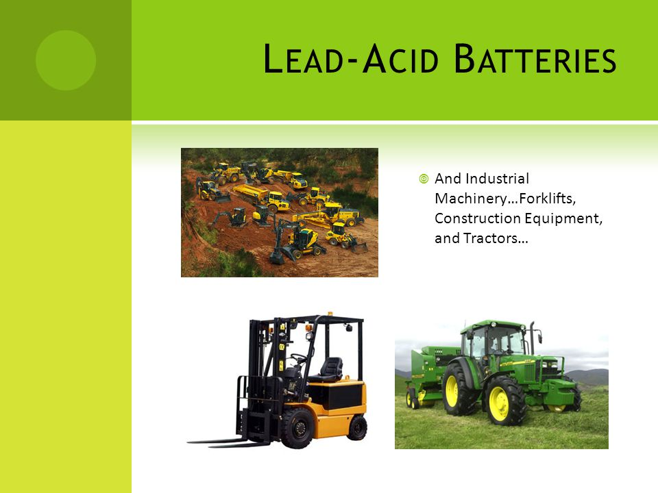 Lead-Acid Batteries And Industrial Machinery…Forklifts, Construction Equipment, and Tractors…