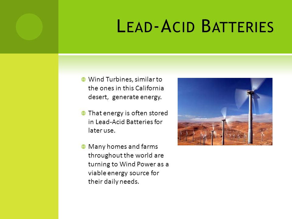 Lead-Acid Batteries Wind Turbines, similar to the ones in this California desert, generate energy.