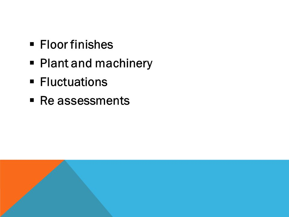 Floor finishes Plant and machinery Fluctuations Re assessments