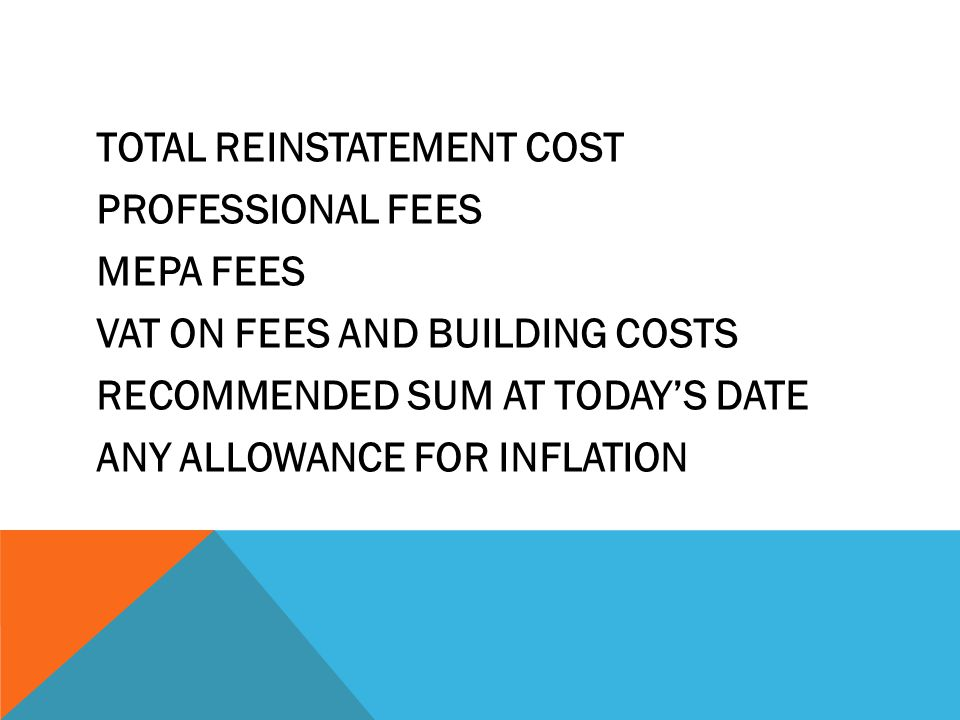 TOTAL REINSTATEMENT COST PROFESSIONAL FEES MEPA FEES VAT ON FEES AND BUILDING COSTS RECOMMENDED SUM AT TODAY'S DATE ANY ALLOWANCE FOR INFLATION