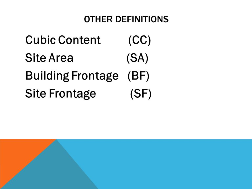 OTHER DEFINITIONS Cubic Content (CC) Site Area (SA) Building Frontage (BF) Site Frontage (SF)