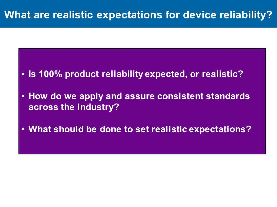 What are realistic expectations for device reliability