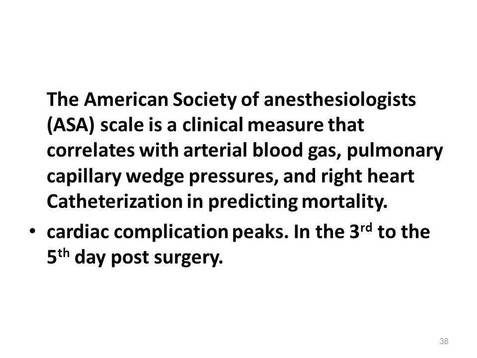 The American Society of anesthesiologists (ASA) scale is a clinical measure that correlates with arterial blood gas, pulmonary capillary wedge pressures, and right heart Catheterization in predicting mortality.