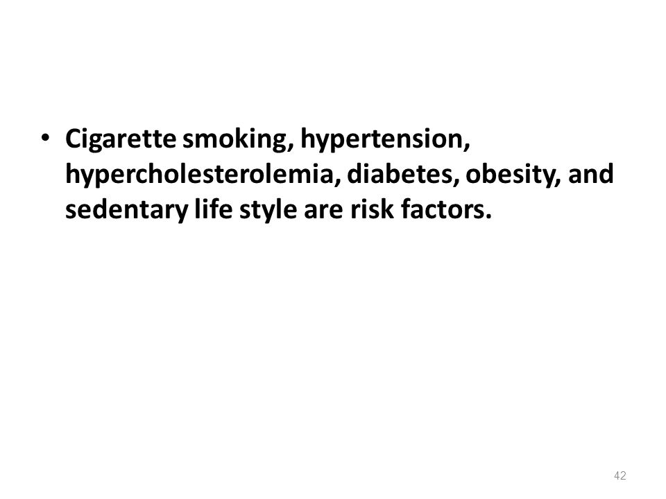Cigarette smoking, hypertension, hypercholesterolemia, diabetes, obesity, and sedentary life style are risk factors.