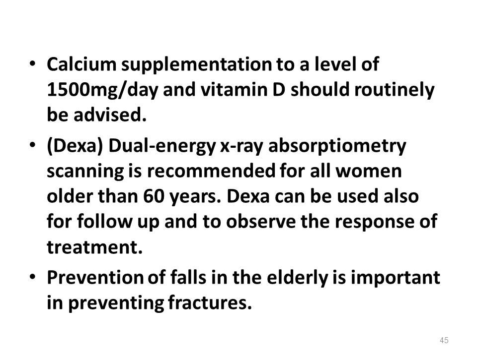 Calcium supplementation to a level of 1500mg/day and vitamin D should routinely be advised.
