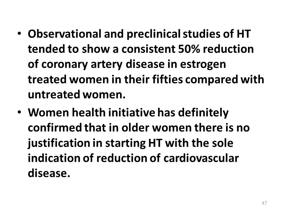 Observational and preclinical studies of HT tended to show a consistent 50% reduction of coronary artery disease in estrogen treated women in their fifties compared with untreated women.