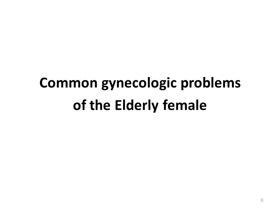 Common gynecologic problems of the Elderly female