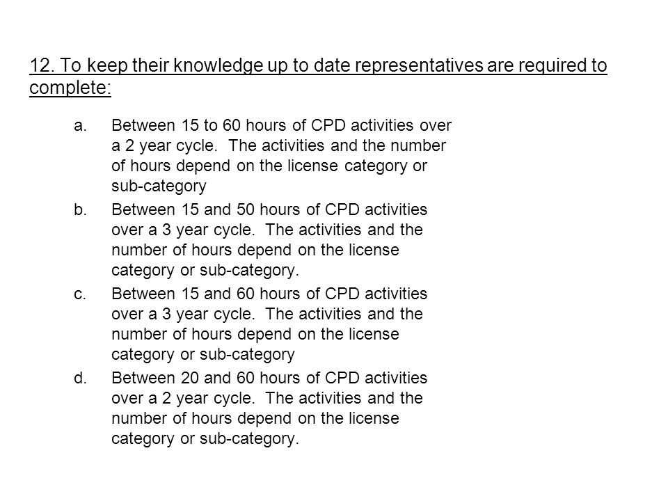 12. To keep their knowledge up to date representatives are required to complete: