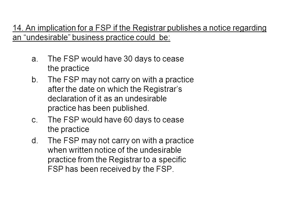 14. An implication for a FSP if the Registrar publishes a notice regarding an undesirable business practice could be: