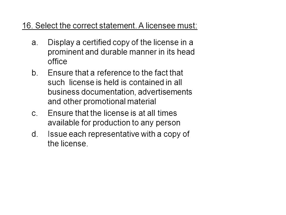 16. Select the correct statement. A licensee must: