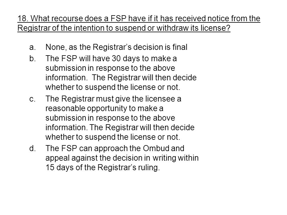 18. What recourse does a FSP have if it has received notice from the Registrar of the intention to suspend or withdraw its license