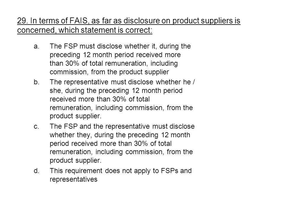 29. In terms of FAIS, as far as disclosure on product suppliers is concerned, which statement is correct:
