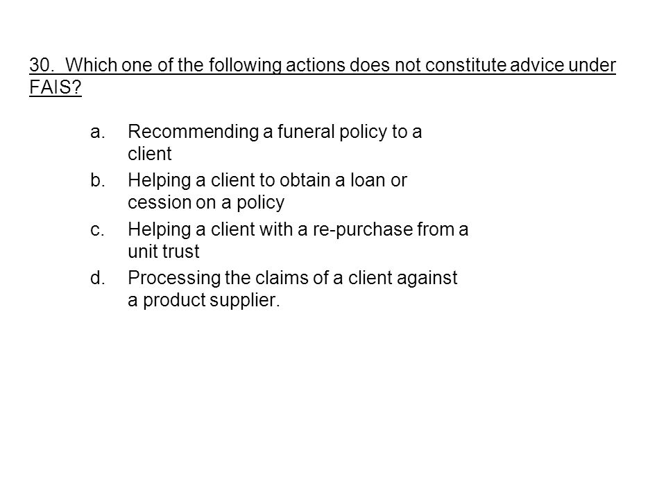 30. Which one of the following actions does not constitute advice under FAIS